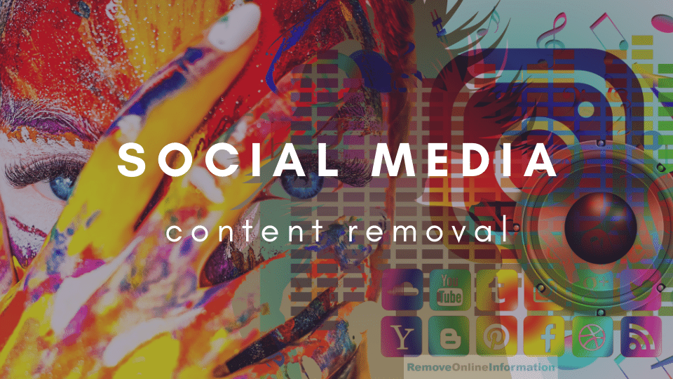 How to Remove Social Media Content - Remove Online Information