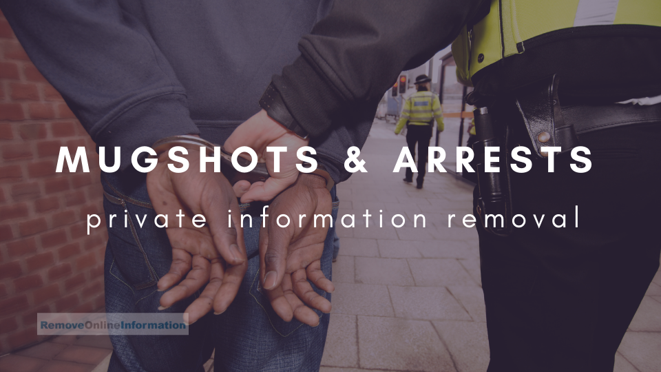 Hot to Remove Mugshot Image and Arrest Record - Remove Online Information